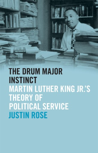 The Drum Major Instinct : Martin Luther King Jr.'s Theory of Political Service