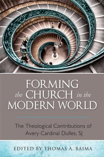 Forming the Church in the Modern World : The Theological Contributions of Avery Cardinal Dulles, SJ