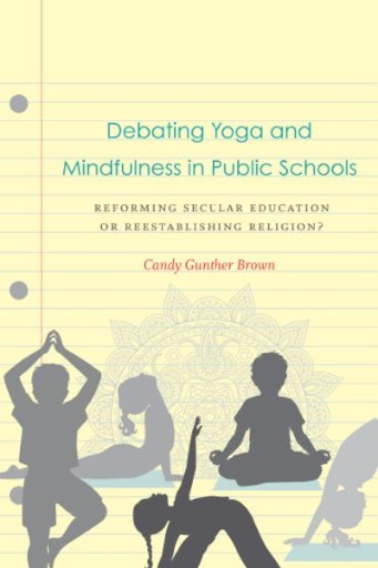 Debating Yoga and Mindfulness in Public Schools : Reforming Secular Education or Reestablishing Religion?