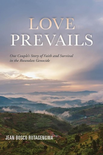 Love Prevails : One Couple's Story of Faith and Survival in the Rwandan Genocide