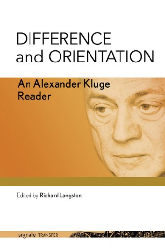 Difference and Orientation : An Alexander Kluge Reader