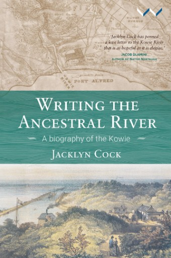 Writing the Ancestral River : A Biography of the Kowie