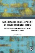 Sustainable-development-as-environmental-harm-:-rights,-regulation,-and-injustice-in-the-Canadian-oil-sands-/-James-Heydon.