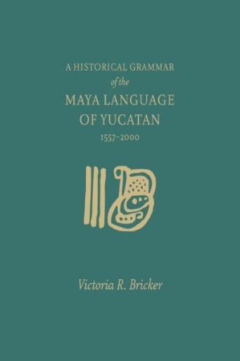 A Historical Grammar of the Maya Language of Yucatan : 1557-2000