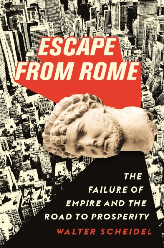 Escape From Rome : The Failure of Empire and the Road to Prosperity