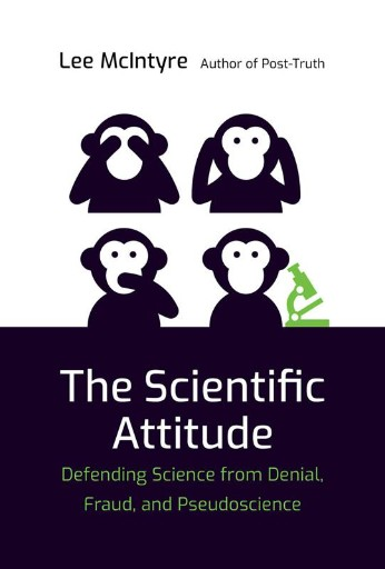 The Scientific Attitude : Defending Science From Denial, Fraud, and Pseudoscience