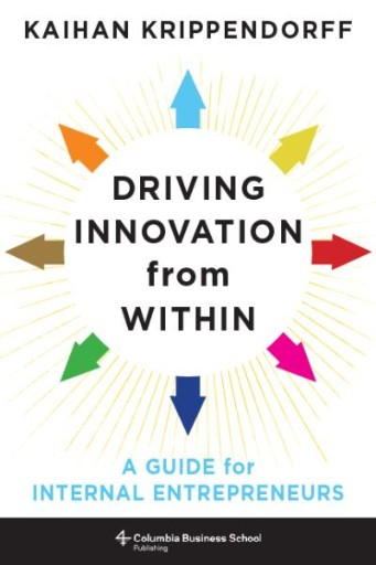 Driving Innovation From Within : A Guide for Internal Entrepreneurs