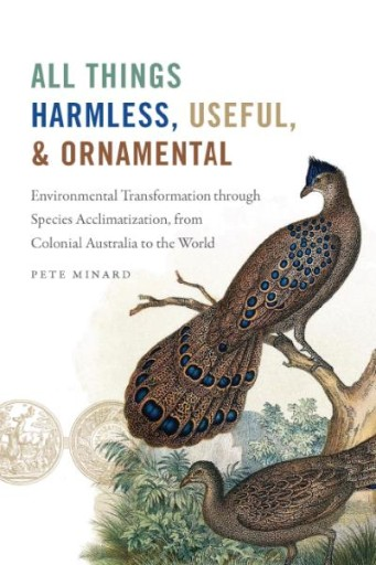 All Things Harmless, Useful, and Ornamental : Environmental Transformation Through Species Acclimatization, From Colonial Australia to the World