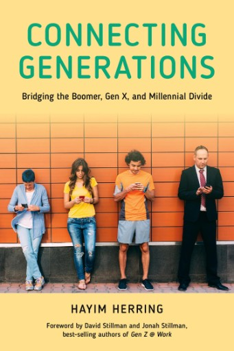 Connecting Generations : Bridging the Boomer, Gen X, and Millennial Divide