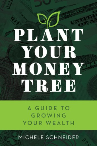 Plant Your Money Tree : A Guide to Growing Your Wealth