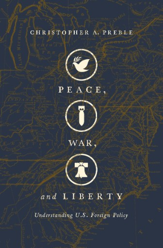 Peace, War, and Liberty : Understanding U.S. Foreign Policy