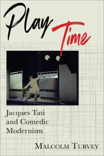 Play Time : Jacques Tati and Comedic Modernism