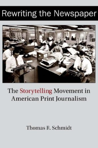 Rewriting the Newspaper : The Storytelling Movement in American Print Journalism