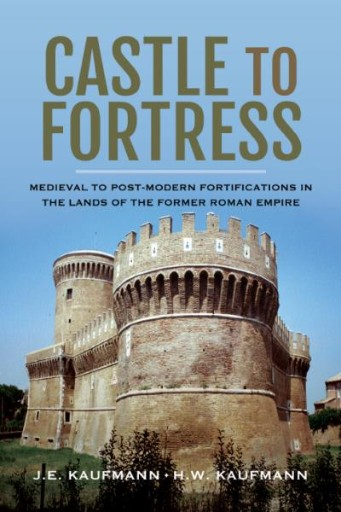 Castle to Fortress : Medieval to Post-Modern Fortifications in the Lands of the Former Roman Empire