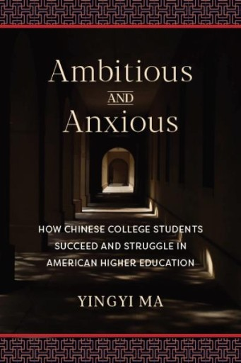 Ambitious and Anxious : How Chinese College Students Succeed and Struggle in American Higher Education