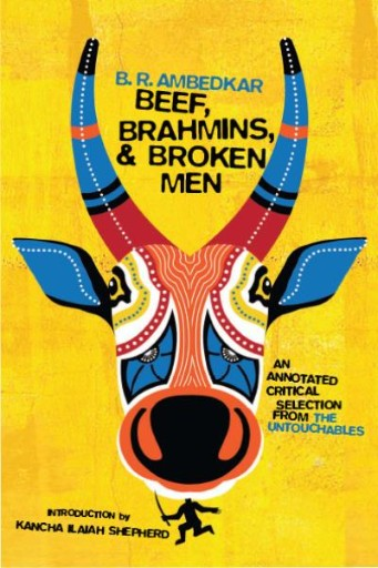 Beef, Brahmins, and Broken Men : An Annotated Critical Selection From The Untouchables