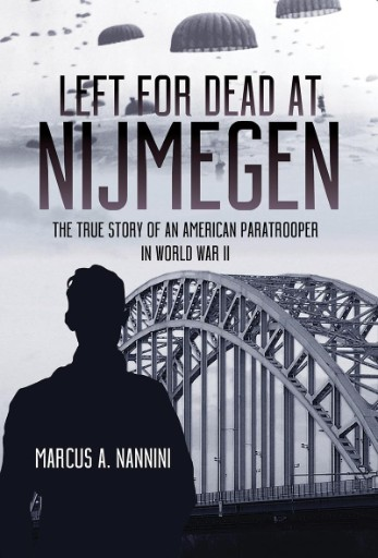 Left for Dead at Nijmegen : The True Story of an American Paratrooper in World War II