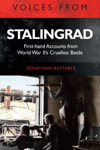 Voices From Stalingrad : First-hand Accounts From World War II's Cruellest Battle