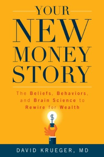Your New Money Story : The Beliefs, Behaviors, and Brain Science to Rewire for Wealth