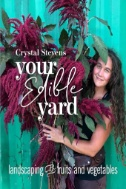 Your Edible Yard : Landscaping with Fruits and Vegetables