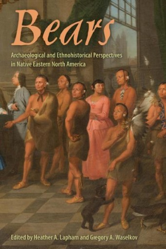 Bears : Archaeological and Ethnohistorical Perspectives in Native Eastern North America