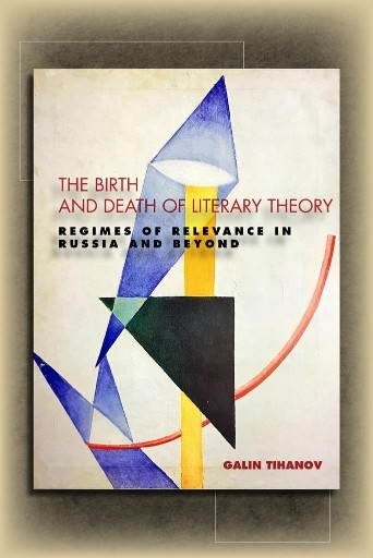 The Birth and Death of Literary Theory : Regimes of Relevance in Russia and Beyond