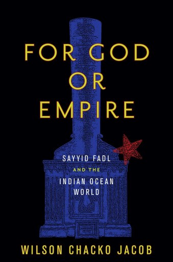 For God or Empire : Sayyid Fadl and the Indian Ocean World