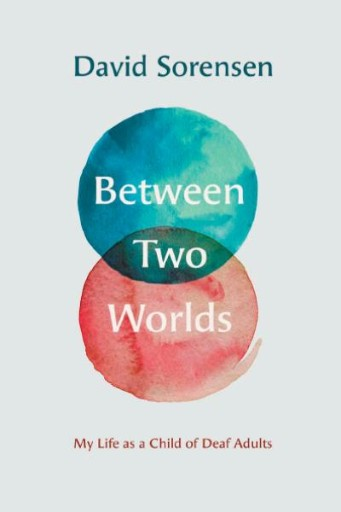 Between Two Worlds : My Life As a Child of Deaf Adults