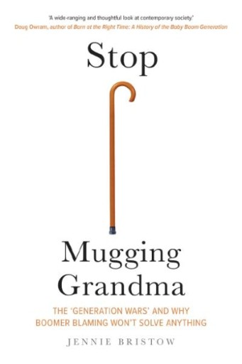 Stop Mugging Grandma : The 'Generation Wars' and Why Boomer Blaming Won't Solve Anything