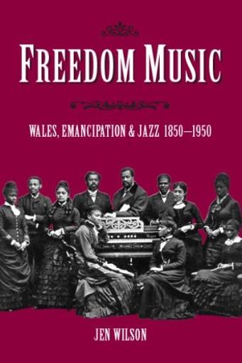 Freedom Music : Wales, Emancipation and Jazz 1850-1950