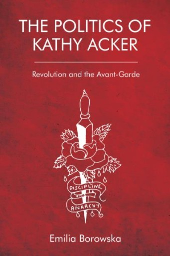 The Politics of Kathy Acker : Revolution and the Avant-Garde