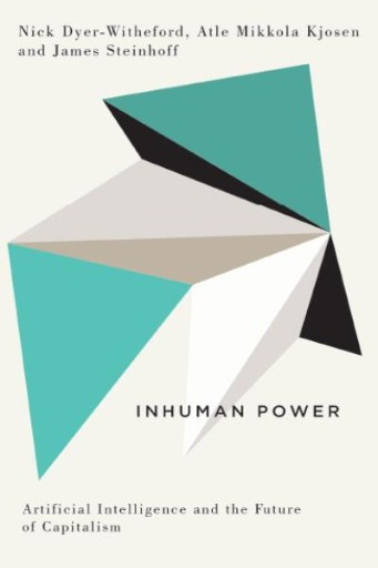 Inhuman Power : Artificial Intelligence and the Future of Capitalism
