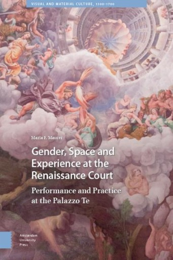 Gender, Space and Experience at the Renaissance Court : Performance and Practice at the Palazzo Te