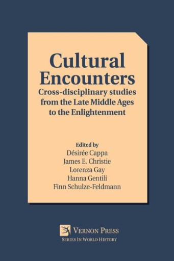 Cultural Encounters : Cross-disciplinary Studies From the Late Middle Ages to the Enlightenment