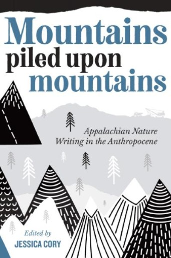 Mountains Piled Upon Mountains : Appalachian Nature Writing in the Anthropocene