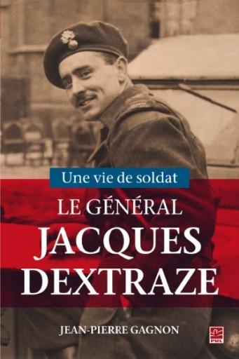 Une vie de soldat : le Général Jacques A. Dextraze (1919-1993)