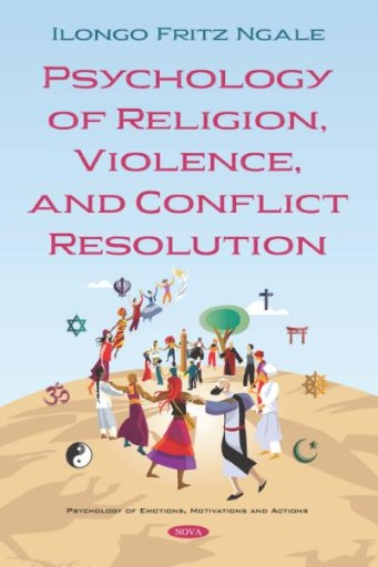 Psychology of Religion, Violence, and Conflict Resolution
