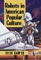 Robots That Kill : Deadly Machines and Their Precursors in Myth, Folklore, Literature, Popular Culture and Reality