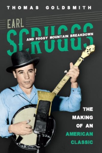Earl Scruggs and Foggy Mountain Breakdown : The Making of an American Classic