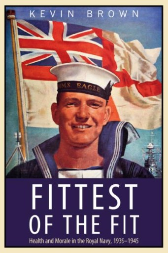 Fittest of the Fit : Health and Morale in the Royal Navy, 1939–1945