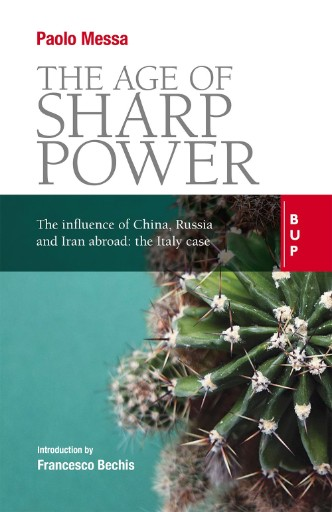 The Age of Sharp Power : China, Russia and Iran: The Interference Is Not Soft. The Italian Case.