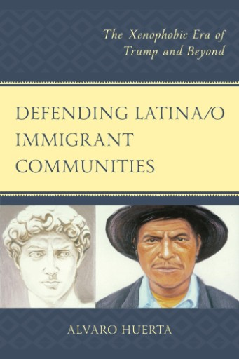 Defending Latina/o Immigrant Communities : The Xenophobic Era of Trump and Beyond