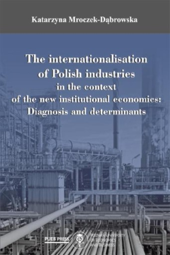 The Internationalisation of Polish Industries in the Context of the New Institutional Economics : Diagnosis and Determinants