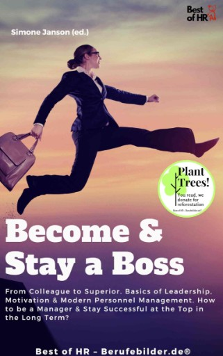 Become & Stay a Boss : From Colleague to Superior. Basics of Leadership, Motivation & Modern Personnel Management. How to Be a Manager & Stay Successful at the Top in the Long Term?