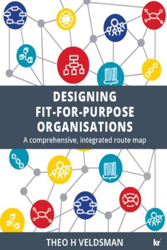 Designing Fit-for-purpose Organisations : A Comprehensive, Integrated Route Map