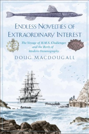 Endless Novelties of Extraordinary Interest : The Voyage of H.M.S. Challenger and the Birth of Modern Oceanography