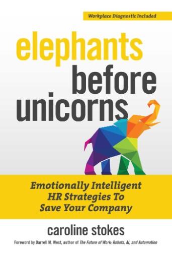 Elephants Before Unicorns : Emotionally Intelligent HR Strategies to Save Your Company