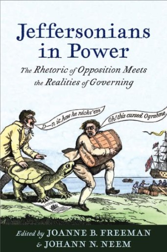 Jeffersonians in Power : The Rhetoric of Opposition Meets the Realities of Governing
