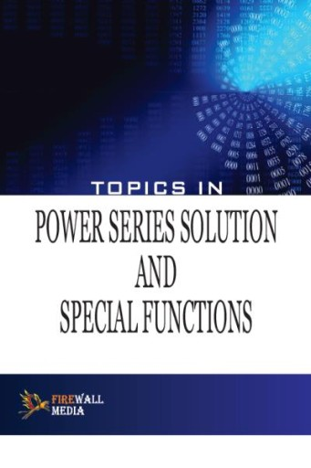 Topics in Power Series Solution and Special Functions