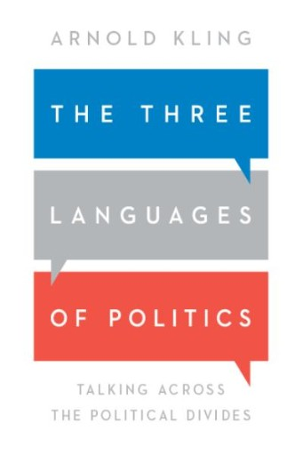 The Three Languages of Politics : Talking Across The Political Divides